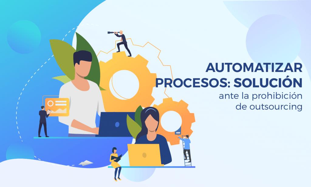 🇲🇽 Automatizar procesos, solución ante la prohibición de outsourcing