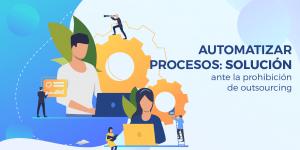 Automatizar procesos, solución ante la prohibición de outsourcing méxico